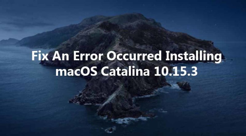 Fix An Error Occurred Installing macOS Catalina 10.15.3