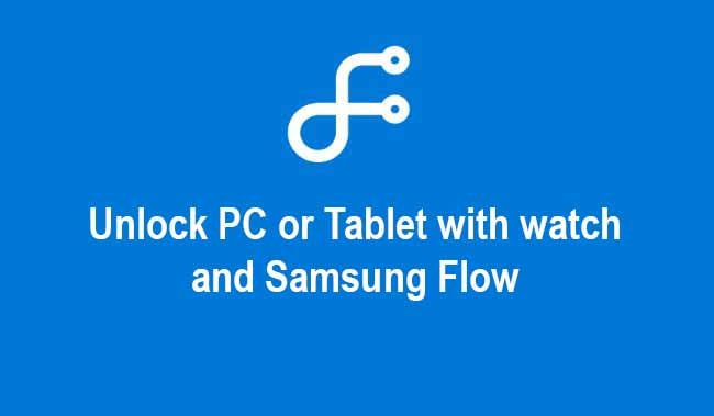 How to Unlock PC or Tablet with My watch and Samsung Flow